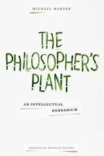 The Philosopher's Plant : An Intellectual Herbarium by Michael Marder (2014,...