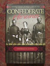 CONFEDERATE HEROINES - 120 SOUTHERN WOMEN CONVICTED BY UNION MILITARY JUSTICE