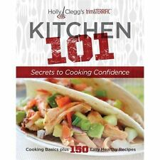 Holly Clegg's trim&TERRIFIC KITCHEN 101: Secrets to Cooking Confidence: Cooking
