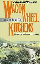 NEW Wagon Wheel Kitchens: Food on the Oregon Trail by Jacqueline Williams