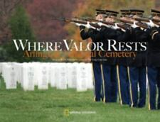 Where Valor Rests : Arlington National Cemetery by Rick Atkinson (2007, Hardcov…