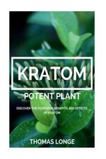 Kratom Potent Plant Relieve Anxiety Boost Energy Levels Enhance Sex!!! Paperback