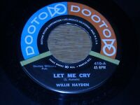 WILLIE  HAYDEN 45.  LET ME CRY  /  SKINNY WOMAN STORY  VG+.