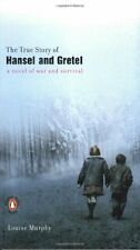 The True Story of Hansel and Gretel: A Novel of War and Survival by Louise Murph