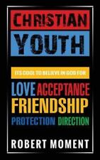 Christian Youth : Its Cool to Believe in God for Love, Acceptance,...