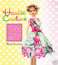 NEW BOOK HANKIE COUTURE HANDCRAFTED DOLL FASHIONS FROM VINTAGE HANDKERCHIEFS!!!!