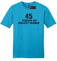 45 Forever An Unlucky Number Mens Soft T Shirt Anti Trump Political Funny Tee Z2