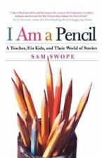 I Am a Pencil : A Teacher, His Kids, and Their World of Stories by Sam Swope...