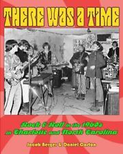There Was A Time: Rock & Roll in the 1960s in Charlotte, and North Carolina by