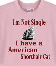 Cat T Shirt - I'm Not Single I Have An American Shorthair Cat