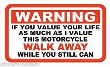FUNNY WARNING STICKER FOR A MOTORCYCLE  If u value your life WALK AWAY WHILE U