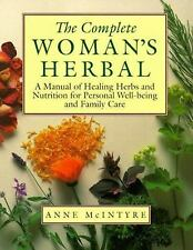 The Complete Woman's Herbal : A Manual of Healing Herbs and Nutrition for...