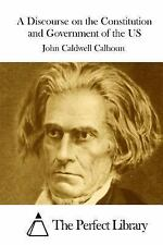 A Discourse on the Constitution and Government of the US by John Caldwell...