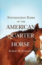 Foundation Dams of the American Quarter Horse by Robert Moorman Denhardt...