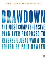 Drawdown : The Most Comprehensive Plan Ever Proposed to Reverse Global Warmin...