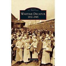 Wartime Decatur 1832-1945 by Dan Guillory (Hardback, 2006)