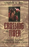 Crossing The Tiber: Evangelical Protestants Disc... by Ray, Stephen K. Paperback