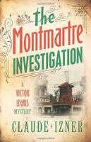 Very Good, The Montmartre Investigation: A Victor Legris Mystery, Claude Izner,