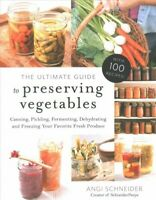 Ultimate Guide to Preserving Vegetables : Canning, Pickling, Fermenting, Dehy...