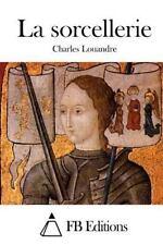 La Sorcellerie by Charles Louandre (2015, Paperback)