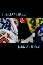 NEW Hard Wired: A Crash Course in Small College Football by Jebb A Rebal