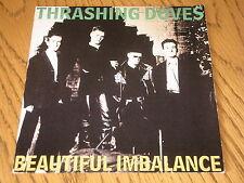 "THRASHING DOVES - BEAUTIFUL IMBALANCE     7"" VINYL PS"