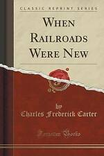 NEW When Railroads Were New (Classic Reprint) by Charles Frederick Carter