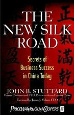 The New Silk Road: Secrets of Business Success in China Today Stuttard, John B.