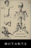 Mutants: On Genetic Variety and the Human Body by Leroi, Armand Marie