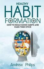 Healthy Habit Formation : How to Build Good Habits and Make Them Stick by...
