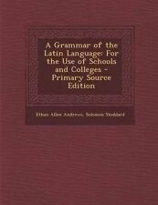 A Grammar Latin Language For Use Schools Colle by Andrews Ethan Allen -Paperback