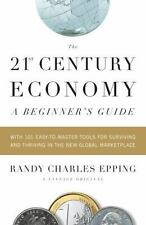 The 21st Century Economy--A Beginner's Guide: With 101 Easy-to-Master Tools for