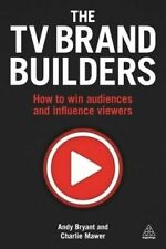 TV Brand Builders: How to Win Audiences and Influence Viewers by Andy Bryant