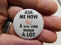 """Ask Me How A Little can Mean A lot 1.37""""  Pin-Back Button Vintage"""