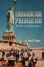 EmigracióN y RedencióN : ¡la Otra Cara de la Religión! by José R. Reyes...