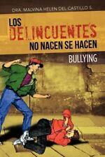 Los Delincuentes No Nacen Se Hacen : Bullying by S. Malvina Helen Del...