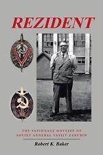 Rezident : The Espionage Odyssey of Soviet General Vasily Zarubin by Robert...