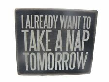 Primitives by Kathy I Already Want To Take A Nap Tomorrow Wood Box Sign P21350