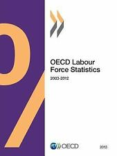 OECD Labour Force Statistics, 2003-2012 (2014, Paperback)