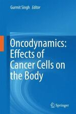 Oncodynamics: Effects of Cancer Cells on the Body (2016, Hardcover)