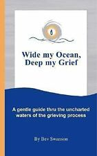 Wide My Ocean, Deep My Grief: A Gentle Guide Thru the Uncharted Waters of the