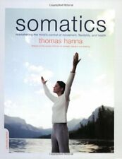 Somatics: Reawakening The Minds Control Of Moveme