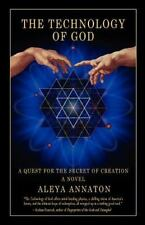 The Technology of God : A Quest for the Secret of Creation by Aleya Annaton...