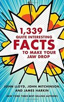 1,339 Quite Interesting Facts to Make Your Jaw Drop by John Lloyd, John Mitchins