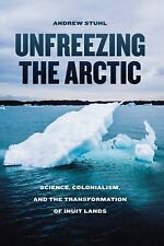 Unfreezing the Arctic: Science, Colonialism, and the Transformation of Inuit La