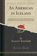An American in Iceland: An Account of Its Scenery, People, and History; A Descri
