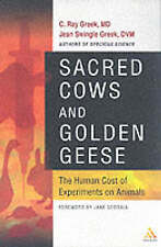 NEW Sacred Cows and Golden Geese: The Human Cost of Experiments on Animals
