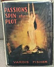 Vardis Fisher / PASSIONS SPIN THE PLOT First Edition 1934