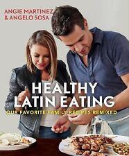 Healthy Latin Eating: Our Favorite Family Recipes Remixed, Martinez, Angie, Sosa