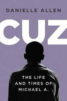 Cuz: The Life and Times of Michael A. by Danielle S. Allen , Hardcover